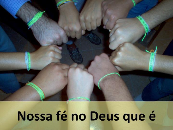 Nossa fé no Deus que é