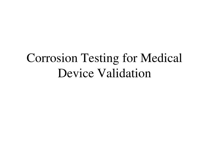 corrosion testing for medical device validation n.