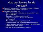 how are service funds directed