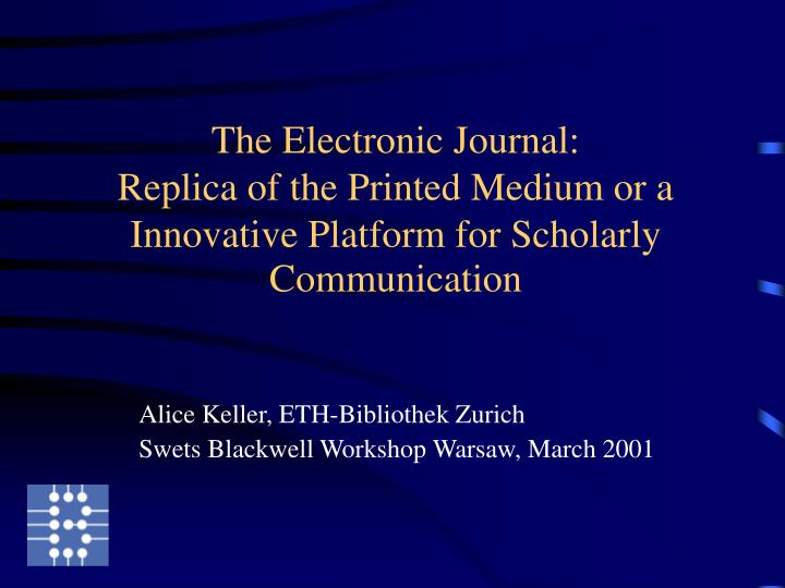 electronic journals and scholarly communication Searches journal finder for the titles of print and electronic journals scholarly communication events scholarly publishing survey results scholarly.
