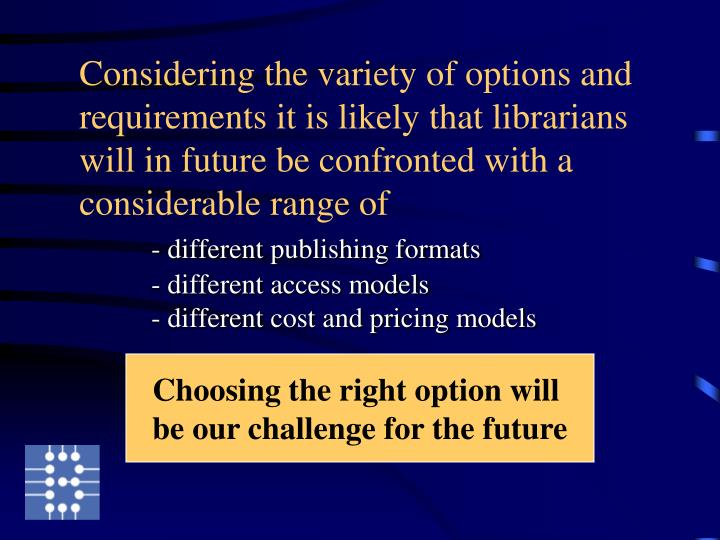 Considering the variety of options and requirements it is likely that librarians will in future be confronted with a considerable range of