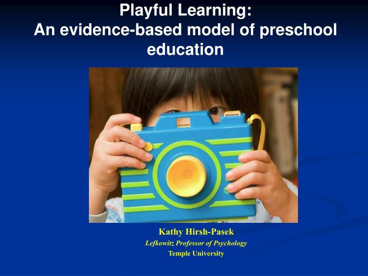 playful learning an evidence based model of preschool education n.