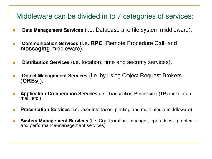 Middleware can be divided in to 7 categories of services:
