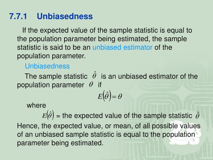 7.7.1    Unbiasedness