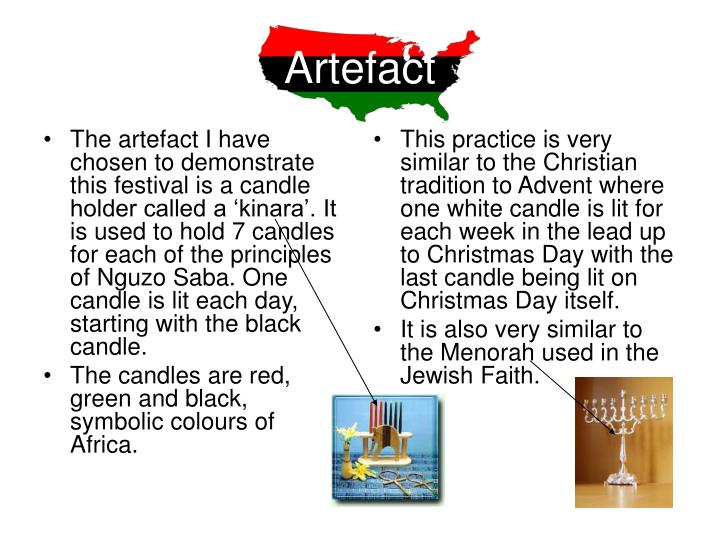 The artefact I have chosen to demonstrate this festival is a candle holder called a 'kinara'. It is used to hold 7 candles for each of the principles of Nguzo Saba. One candle is lit each day, starting with the black candle.