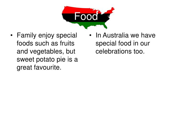 Family enjoy special foods such as fruits and vegetables, but sweet potato pie is a great favourite.
