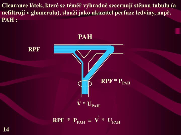 Clearance látek, které se téměř výhradně secernují stěnou tubulu (a nefiltrují vglomerulu), slouží jako ukazatel perfuze ledviny, např. PAH :