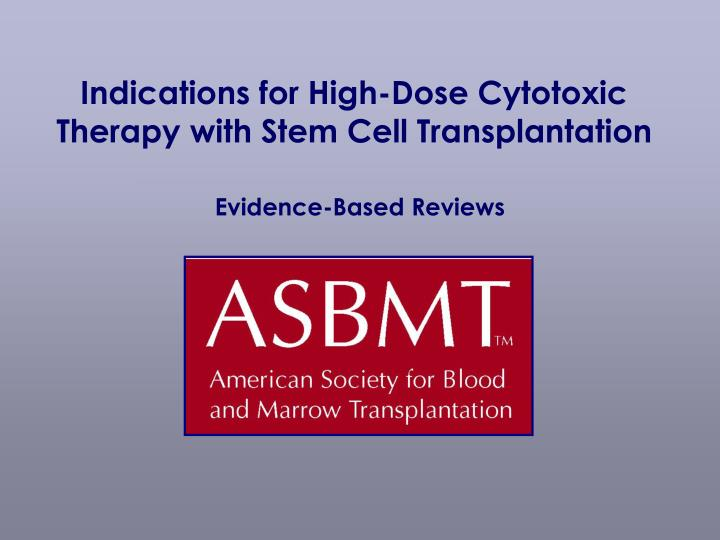 PPT - Indications for High-Dose Cytotoxic Therapy with Stem