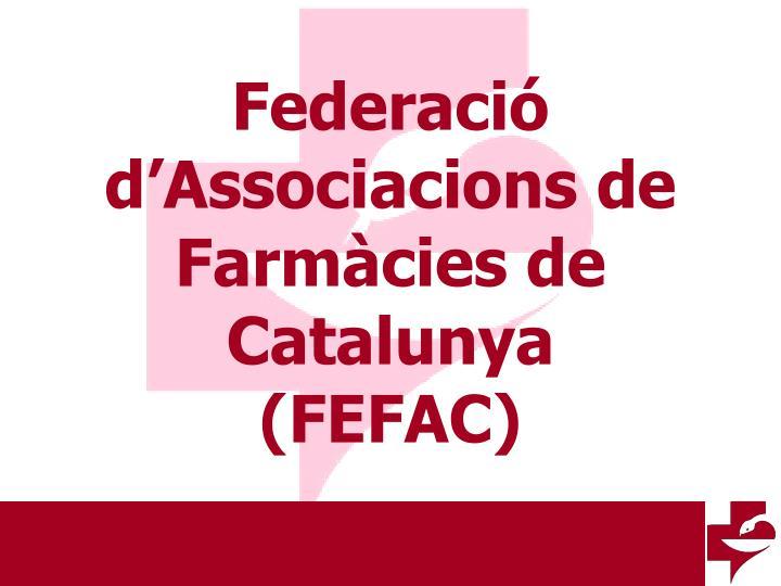 federaci d associacions de farm cies de catalunya fefac n.