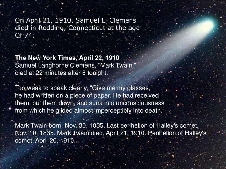 On April 21, 1910, Samuel L. Clemens