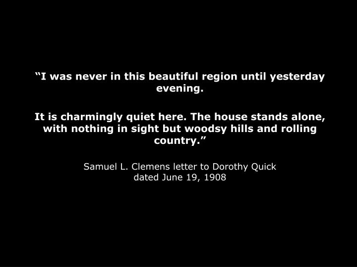 """""""I was never in this beautiful region until yesterday evening."""