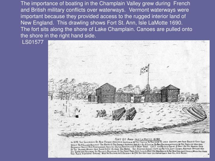 The importance of boating in the Champlain Valley grew during  French and British military conflicts...