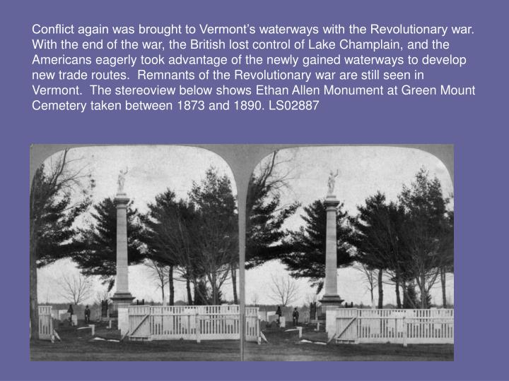 Conflict again was brought to Vermont's waterways with the Revolutionary war.  With the end of the...