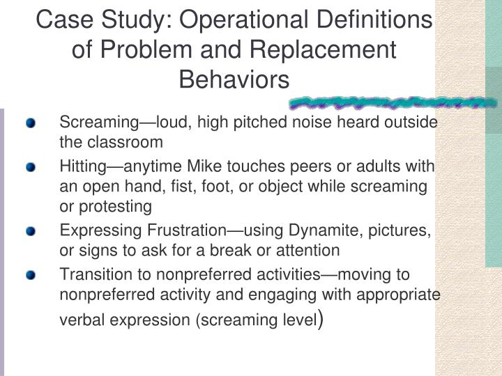 Case Study: Operational Definitions of Problem and Replacement Behaviors