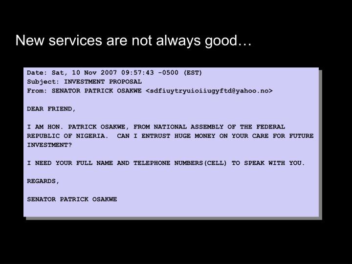 New services are not always good…