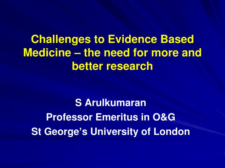 challenges to evidence based medicine the need for more and better research n.