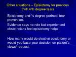 other situations episiotomy for previous 3 rd 4 th degree tears