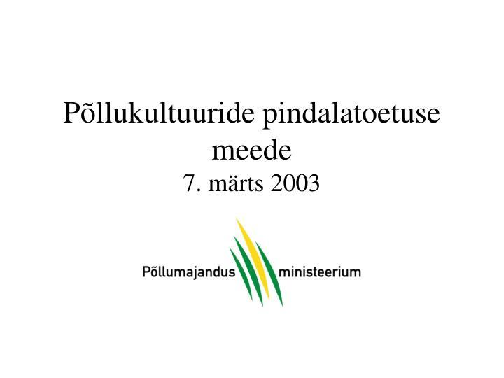 P llukultuuride pindalatoetuse meede 7 m rts 2003