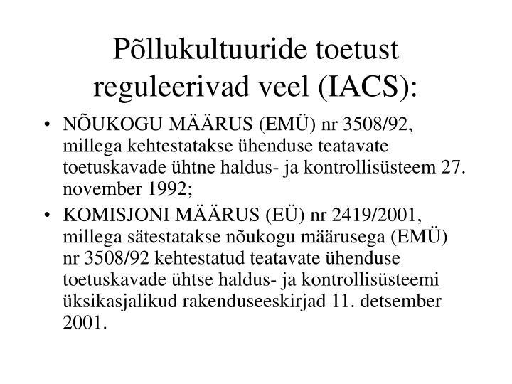 Põllukultuuride toetust reguleerivad veel (IACS):