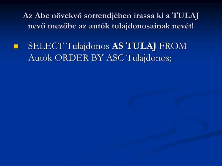 Az Abc növekvő sorrendjében írassa ki a TULAJ nevű mezőbe az autók tulajdonosainak nevét!