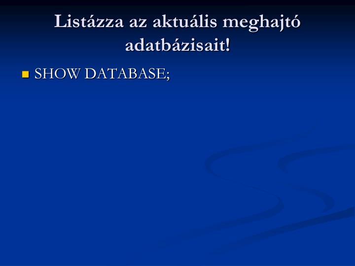 Listázza az aktuális meghajtó adatbázisait!