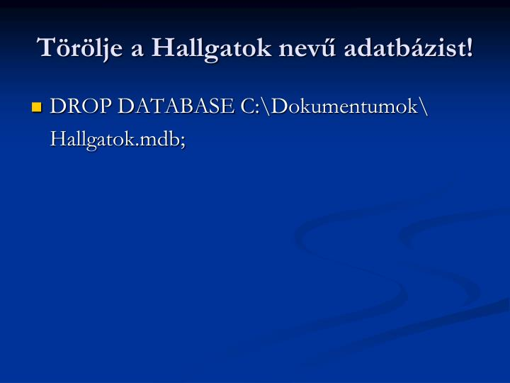 Törölje a Hallgatok nevű adatbázist!