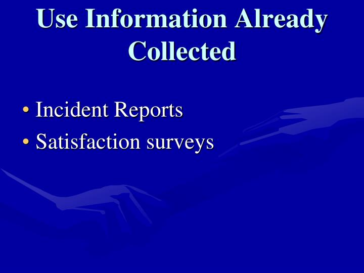 Use Information Already Collected