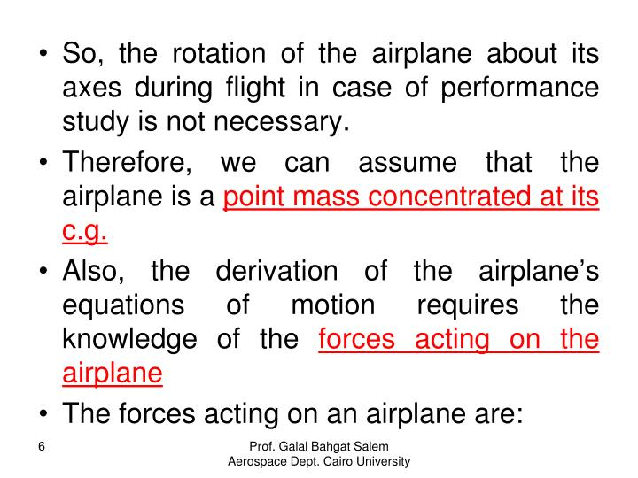 So, the rotation of the airplane about its axes during flight in case of performance study is not necessary.