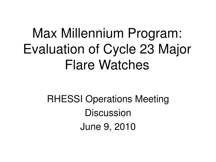Max millennium program evaluation of cycle 23 major flare watches