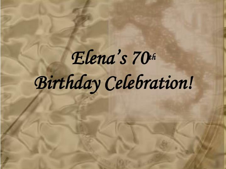 elena s 70 th birthday celebration n.