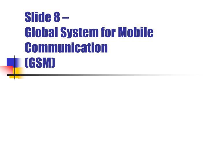 slide 8 global system for mobile communication gsm n.