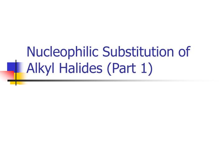 Nucleophilic substitution of alkyl halides part 1