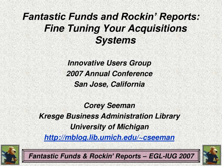 Fantastic Funds and Rockin' Reports: Fine Tuning Your Acquisitions Systems