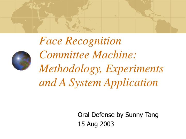 face recognition committee machine methodology experiments and a system application n.