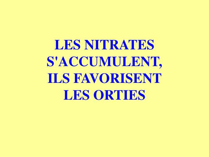 LES NITRATES S'ACCUMULENT,      ILS FAVORISENT     LES ORTIES