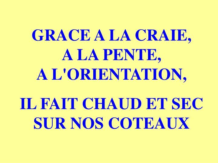 GRACE A LA CRAIE,     A LA PENTE,                    A L'ORIENTATION,