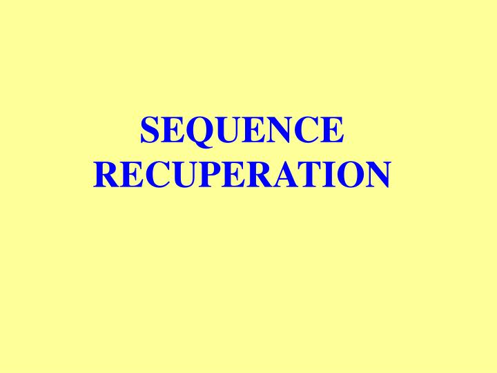 SEQUENCE RECUPERATION