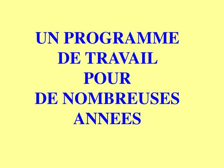 UN PROGRAMME DE TRAVAIL POUR                   DE NOMBREUSES ANNEES