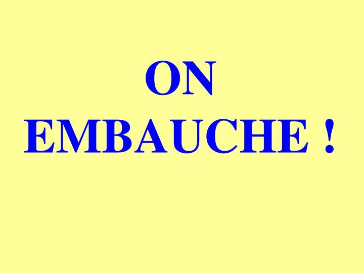 ON EMBAUCHE !