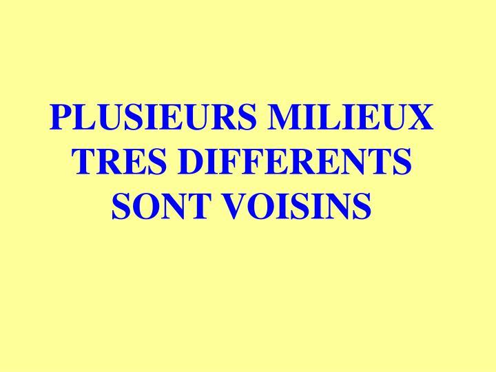 PLUSIEURS MILIEUX TRES DIFFERENTS SONT VOISINS