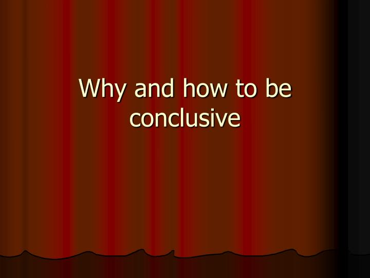 why and how to be conclusive n.