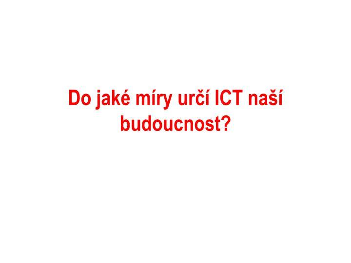 Do jaké míry určí ICT naší budoucnost?