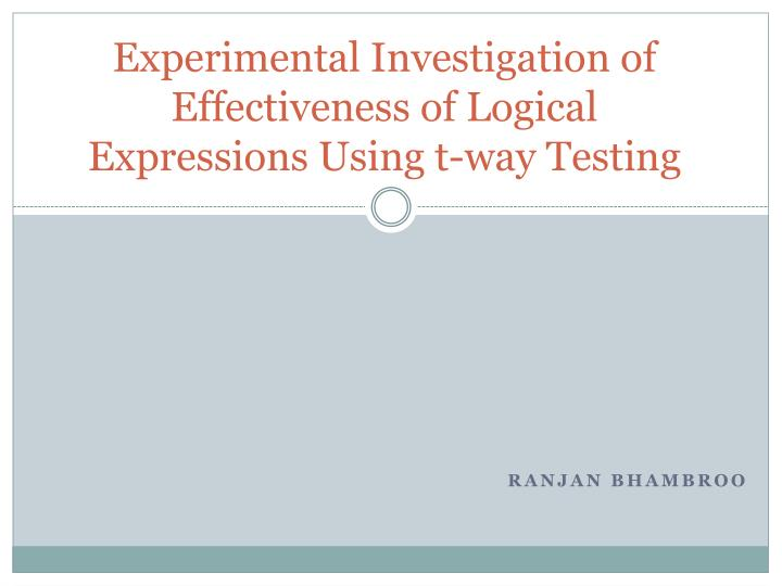 Experimental investigation of effectiveness of logical expressions using t way testing