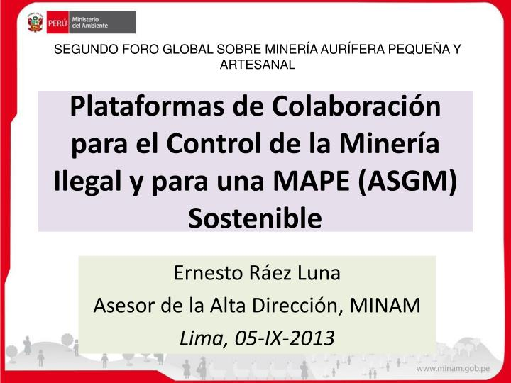 plataformas de colaboraci n para el control de la miner a ilegal y para una mape asgm sostenible