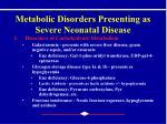 metabolic disorders presenting as severe neonatal disease