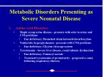metabolic disorders presenting as severe neonatal disease1