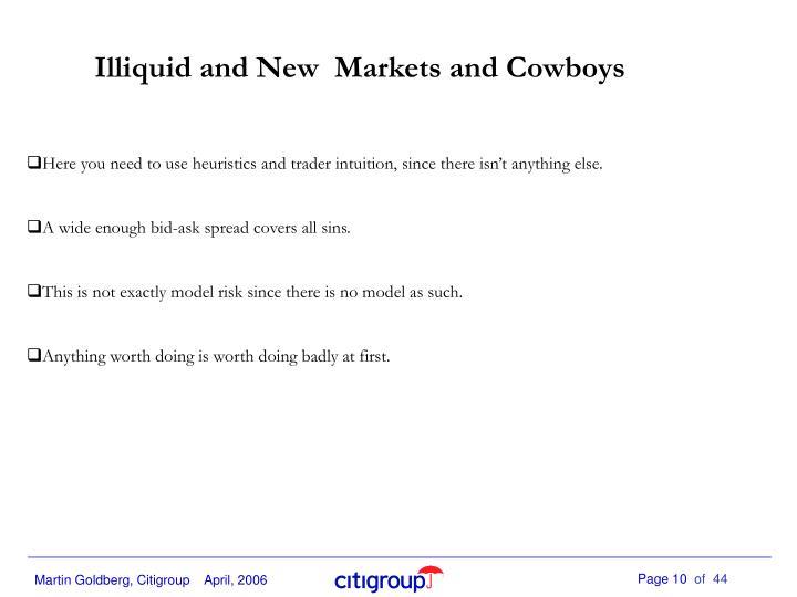 Illiquid and New  Markets and Cowboys