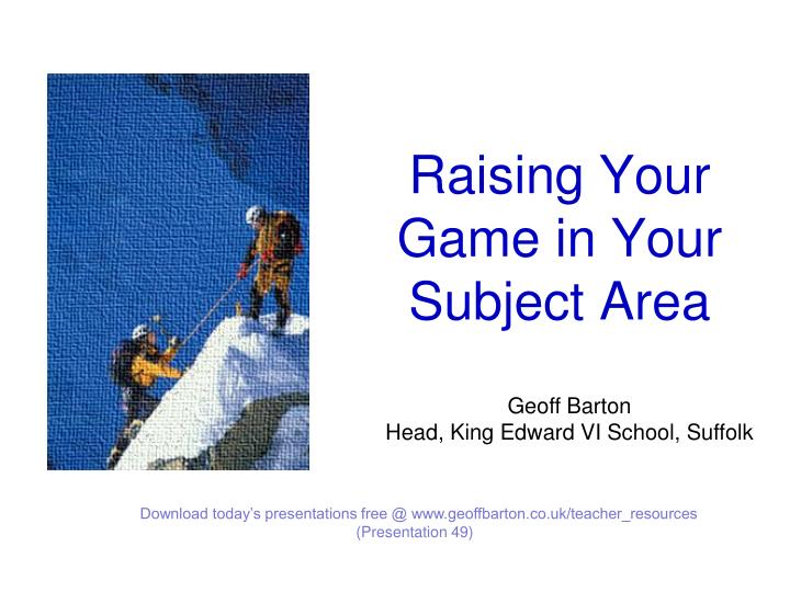 raising your game in your subject area n.