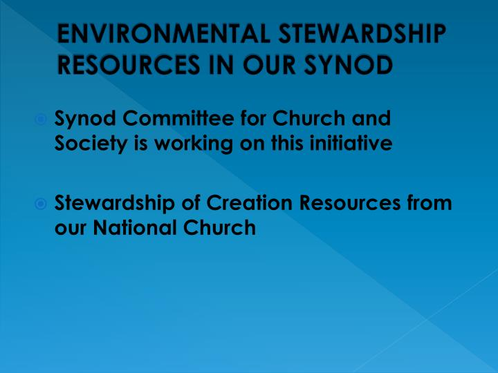 ENVIRONMENTAL STEWARDSHIP RESOURCES IN OUR SYNOD