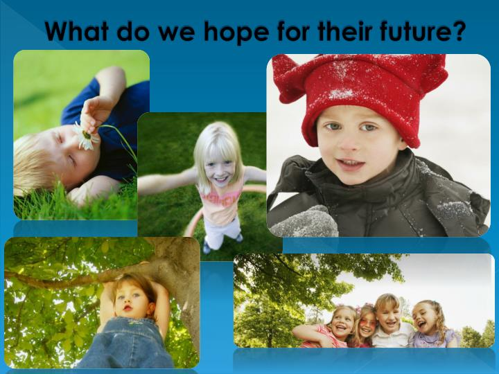What do we hope for their future?